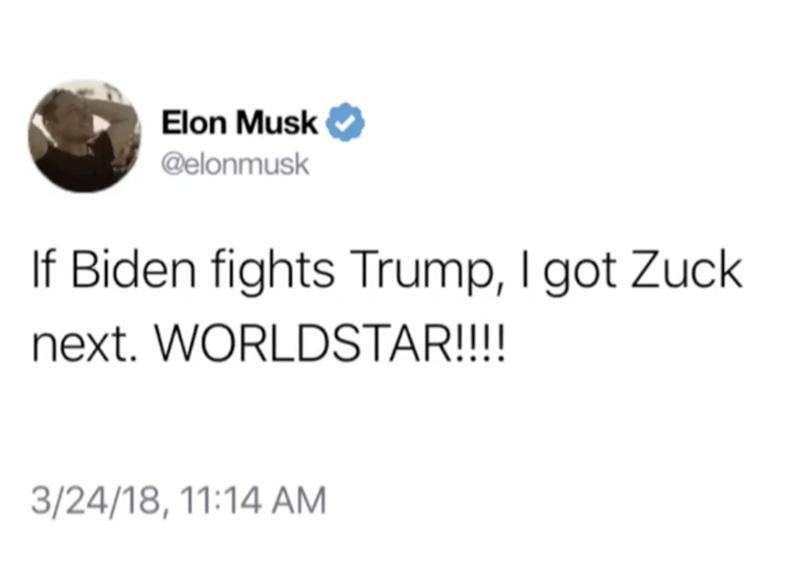 Text - Elon Musk @elonmusk If Biden fights Trump, I got Zuck next. WORLDSTAR!!!! 3/24/18, 11:14 AM