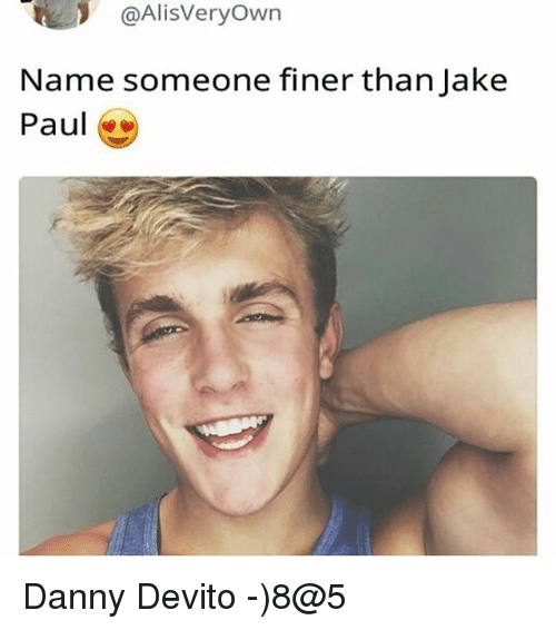 Face - @AlisVeryOwn Name someone finer than Jake Paul Danny Devito -)8@5