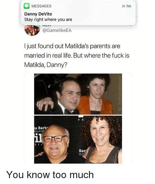 Face - MESSAGES in 1m Danny DeVito Stay right where you are @GamelikeEA I just found out Matilda's parents are married in real life. But where the fuck is Matilda, Danny? а Barb RNATI ilee STI Sar INT You know too much IG: TheFunnylntrover