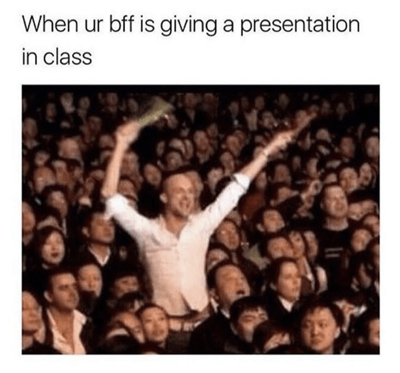 People - When ur bff is giving a presentation in class