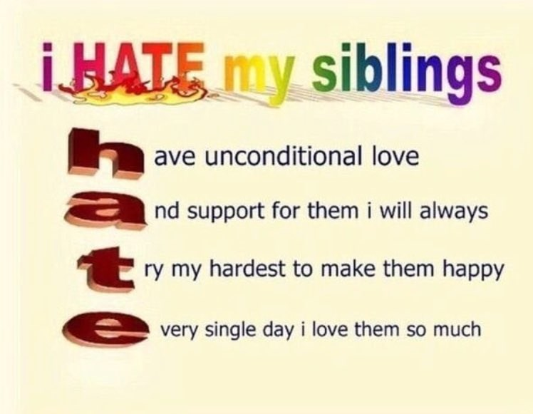 Text - iHATE my siblings ave unconditional love nd support for them i will always ry my hardest to make them happy very single day i love them so much