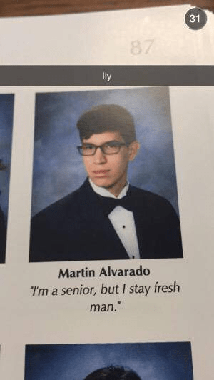 Text - 31 87 ly Martin Alvarado I'm a senior, but I stay fresh man.