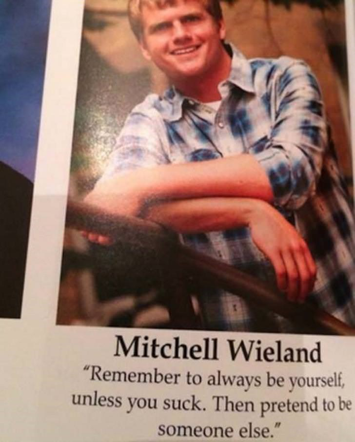 """Photo caption - Mitchell Wieland """"Remember to always be yourself, unless you suck. Then pretend to be someone else."""""""