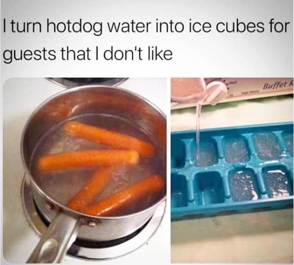 petty olympics - Food - Iturn hotdog water into ice cubes for guests that I don't like Buffet