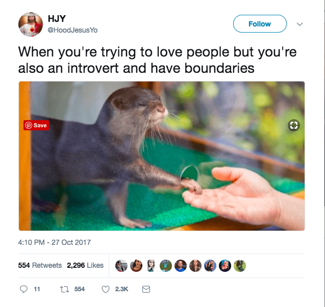 Screenshot - HJY Follow @HoodJesusYo When you're trying to love people but you're also an introvert and have boundaries Save 4:10 PM -27 Oct 2017 554 Retweets 2,296 Likes 554 11 2.3K