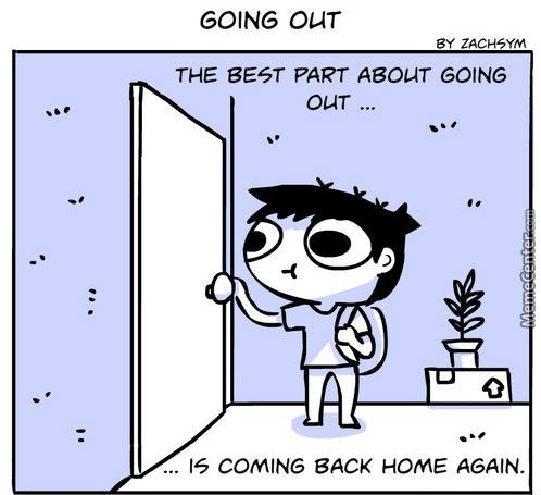 Cartoon - GOING OUT BY ZACHSYM THE BEST PART ABOUT GOING OUT IS COMING BACK HOME AGAIN