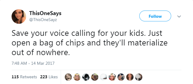 Text - ThisOneSays Follow @ThisOneSayz Save your voice calling for your kids. Just open a bag of chips and they'll materialize out of nowhere. 7:48 AM -14 Mar 2017 115 Retweets 223 Likes