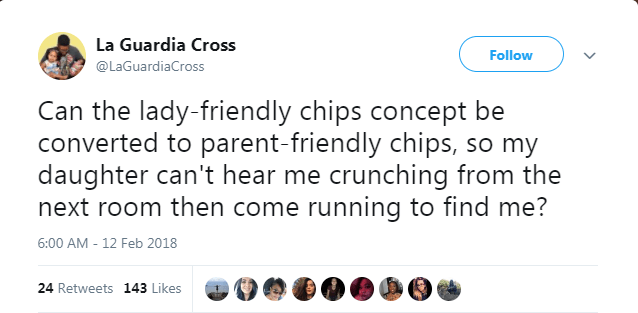 Text - La Guardia Cross Follow @LaGuardiaCross Can the lady-friendly chips concept be converted to parent-friendly chips, so my daughter can't hear me crunching from the next room then come running to find me? 6:00 AM 12 Feb 2018 - 24 Retweets 143 Likes