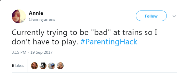"""Text - Annie Follow @anniejurrens Currently trying to be """"bad"""" at trains so I don't have to play. #ParentingHack 3:15 PM - 19 Sep 2017 5 Likes"""