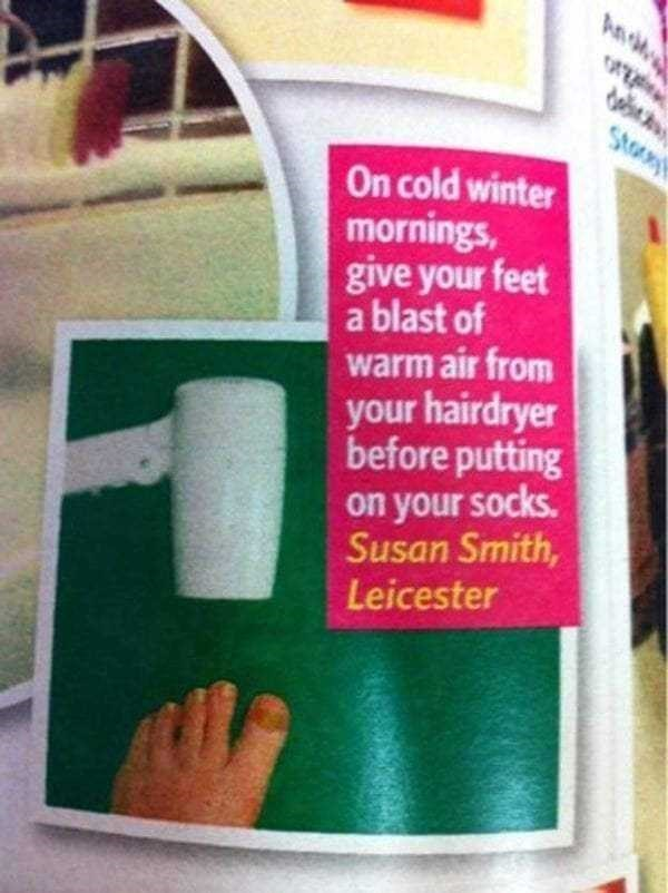 Green - Ans Sto On cold winter mornings, give your feet a blast of warm air from your hairdryer before putting on your socks. Susan Smith, Leicester