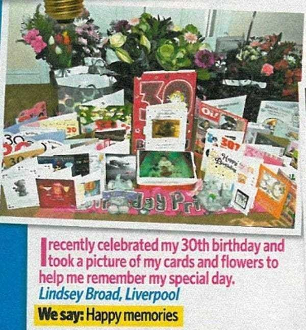 Hamper - 307 Hei 30 recently celebrated my 30th birthday and Itook a picture of my cards and flowers to help me remember my special day. Lindsey Broad, Liverpool We say: Happy memories