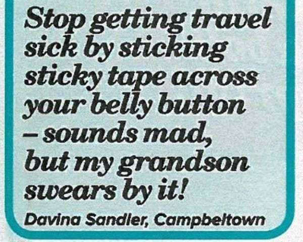 Text - Stop getting travel sick by sticking sticky tape across your belly button - sounds mad, but my grandson swears by it! Davina Sandler, Campbeltown