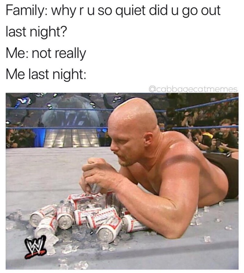 Funny meme about going out, stone cold steve austin.