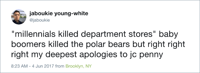 "Text - jaboukie young-white @jaboukie ""millennials killed department stores"" baby boomers killed the polar bears but right right right my deepest apologies to jc penny 8:23 AM - 4 Jun 2017 from Brooklyn, NY"