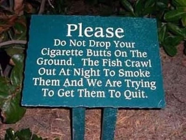Nature reserve - Please Do Not Drop Your Cigarette Butts On The Ground. The Fish Crawl Out At Night To Smoke Them And We Are Trying To Get Them To Quit.