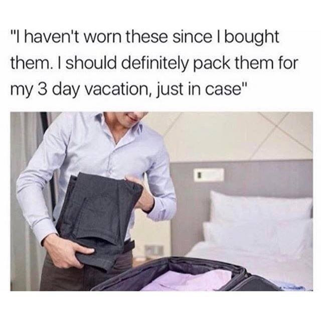 Funny meme about packing pants for vacation that you never wear.