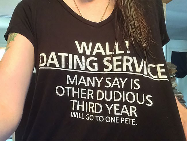 T-shirt - WALL! DATING SERVICE MANY SAY IS OTHER DUDIOUS THIRD YEAR WILL GO TO ONE PETE