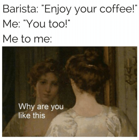 "Hair - Barista: ""Enjoy your coffee!"" Me: ""You too!"" Me to me: Why are you like this"