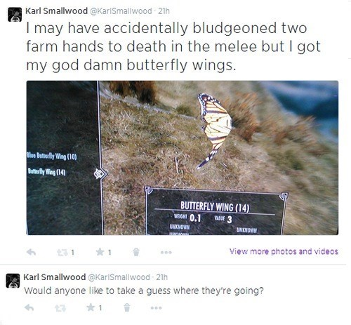 Text - Karl Smallwood @KarlSmallwood 21h I may have accidentally bludgeoned two farm hands to death in the melee but I got my god damn butterfly wings. Bue Buther fly Wing (10) Buttefy Wing (14) BUTTERFLY WING (14) WEIGHT 0.1 E 3 UKMOWN UNENOWN View more photos and videos Karl Smallwood @KarlSmallwood 21h Would anyone like to take a guess where they're going? 1