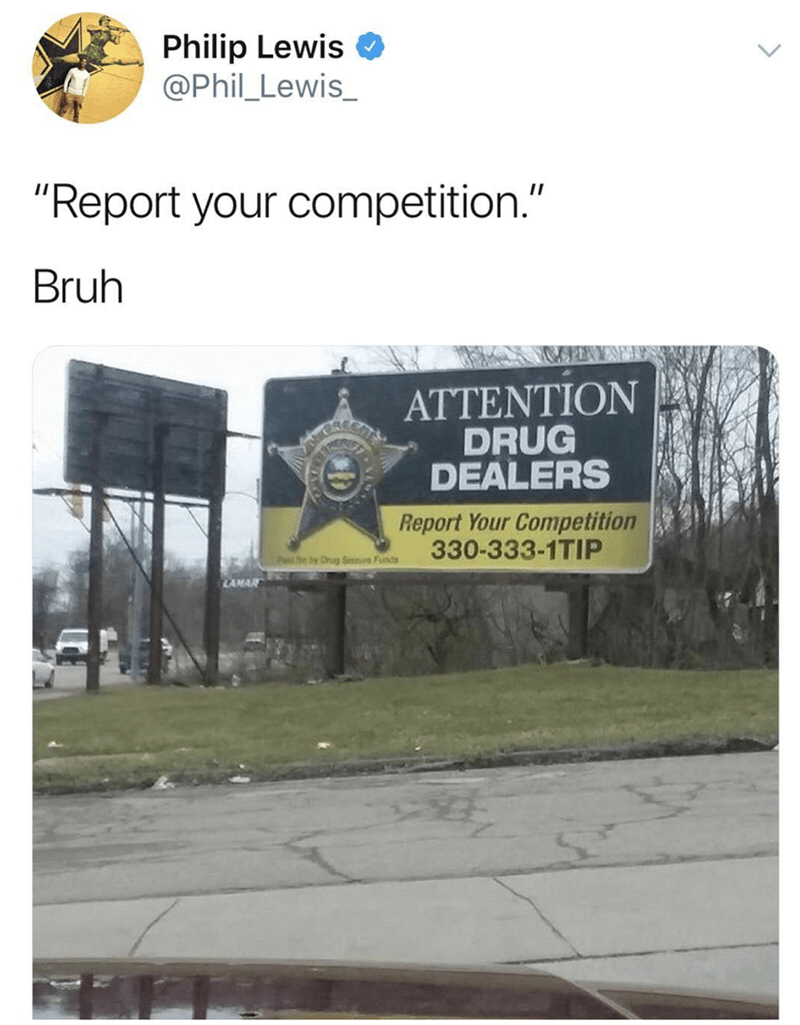 """Advertising - Philip Lewis @Phil_Lewis_ """"Report your competition."""" Bruh ATTENTION DRUG DEALERS Report Your Competition 330-333-1TIP FEyCrugSesre Funds LAMAR"""