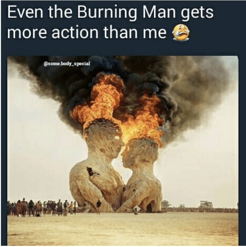 Explosion - Even the Burning Man gets more action than me some body.special