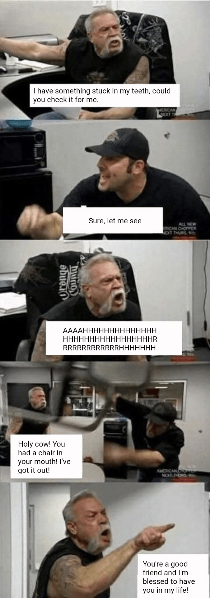 Funny american chopper meme about picking stuff out of a friend's teeth.