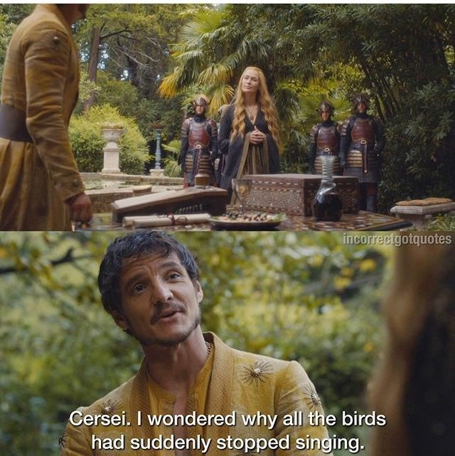 Adaptation - incorrectgotquotes Cersei. I wondered why all the birds had suddenly stopped singing.