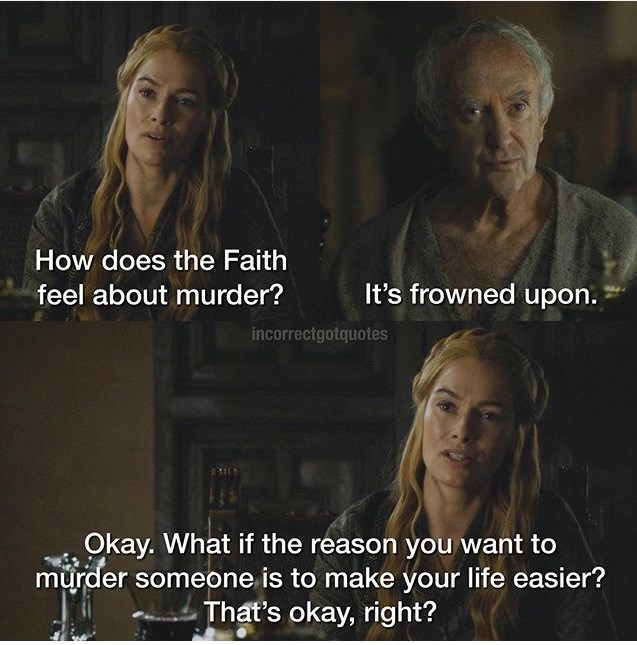 Text - How does the Faith It's frowned upon. feel about murder? incorrectgotquotes Okay. What if the reason you want to murder someone is to make your life easier? That's okay, right?