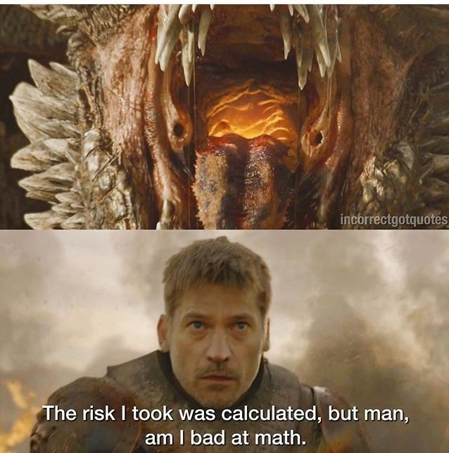 Human - incorrectgotquotes The risk I took was calculated, but man, am I bad at math.