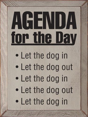 Font - AGENDA for the Day Let the dog in Let the dog out Let the dog in Let the dog out Let the dog in
