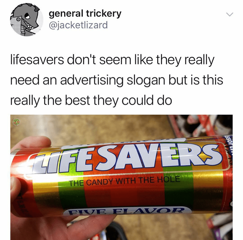 Material property - general trickery @jacketlizard lifesavers don't seem like they really need an advertising slogan but is this really the best they could do FESAVERS THE CANDY WITH THE HOLE FIVE FLA VOR