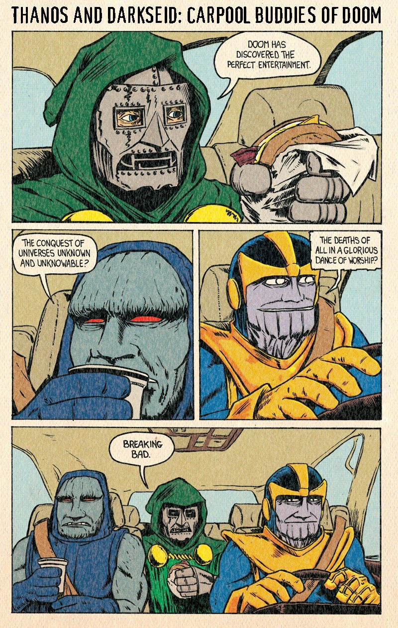 Comics - THANOS AND DARKSEID: CARPOOL BUDDIES OF DOOM DOOM HAS DISCOVERED THE PERFECT ENTERTAINMENT THE DEATHS OF ALL IN A GLORIOUS DANCE OF WORSHIP? THE CONQUEST OF UNIVERSES UNKNOWN AND UNKNOWABLE? BREAKING BAD