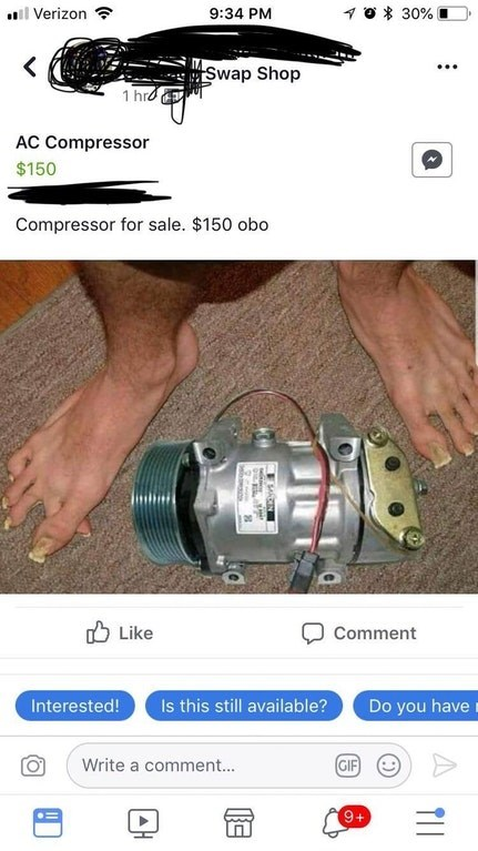 Auto part - 0 30% l Verizon 9:34 PM Swap Shop 1 hro AC Compressor $150 Compressor for sale. $150 obo Like Comment Interested! Is this still available? Do you have GIF Write a comment... 9+ TII