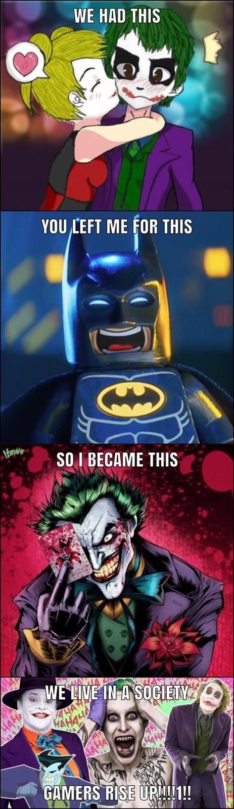 Batman - WE HAD THIS YOU LEFT ME FOR THIS SO I BECAME THIS WE LIVE IN A SOCIETY HA GAHA GAMERS RISE UR1!!