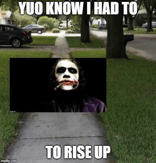 Photo caption - YUO KNOW I HAD TO TO RISE UP imgflip.com