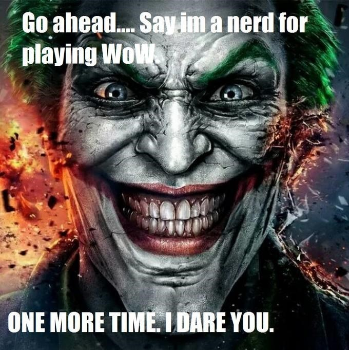 Fictional character - Go ahead... Say ima nerd for playing WoW ONE MORE TIMEI DARE YOU.