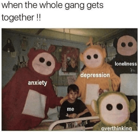 Photo caption - when the whole gang gets together!! loneliness depression anxiety me overthinking dan