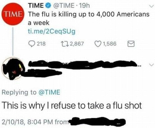Text - TIME @TIME 19h TIME The flu is killing up to 4,000 Americans a week ti.me/2CeqSUg t12,867 218 1,586 Replying to @TIME This is why I refuse to take a flu shot 2/10/18, 8:04 PM from