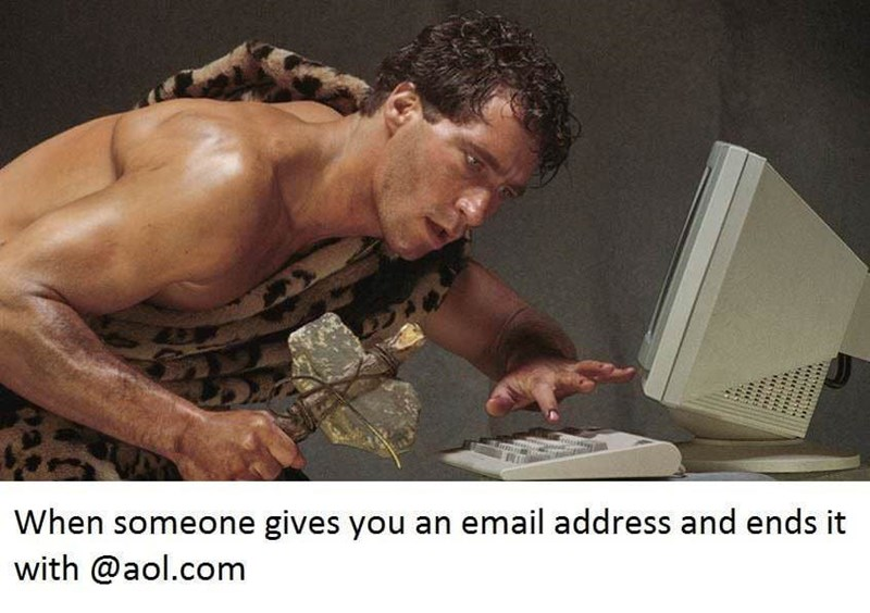 Muscle - When someone gives you an email address and ends it with @aol.com