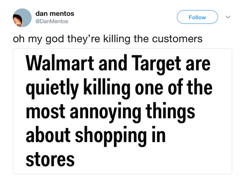 Text - dan mentos Follow @DanMentos oh my god they're killing the customers Walmart and Target are quietly killing one of the most annoying things about shopping in stores