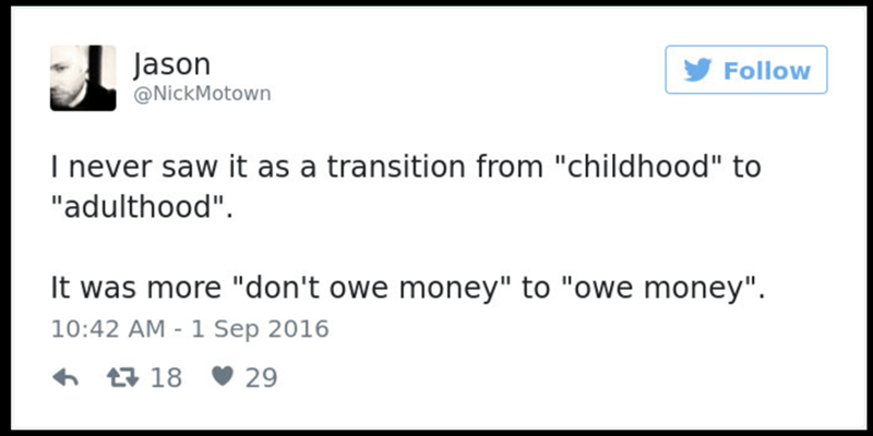 """Text - Jason @NickMotown Follow I never saw it as a transition from """"childhood"""" to """"adulthood"""" It was more """"don't owe money"""" to """"owe money"""". 10:42 AM - 1 Sep 2016 t18 29"""