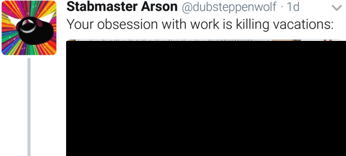 Text - Stabmaster Arson @dubsteppenwolf 1d Your obsession with work is killing vacations: