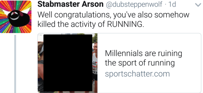 Text - Stabmaster Arson @dubsteppenwolf 1d Well congratulations, you've also somehow killed the activity of RUNNING Millennials are ruining the sport of running sportschatter.com 983