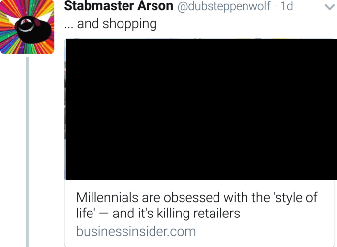 Text - Stabmaster Arson @dubsteppenwolf 1d ... and shopping Millennials are obsessed with the style of life' and it's killing retailers businessinsider.com