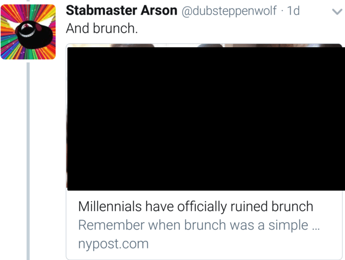 Text - Stabmaster Arson @dubsteppenwolf 1d And brunch Millennials have officially ruined brunch Remember when brunch was a simple nypost.com