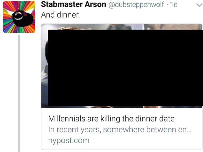 Text - Stabmaster Arson @dubsteppenwolf 1d And dinner. Millennials are killing the dinner date In recent years, somewhere between en... nypost.com
