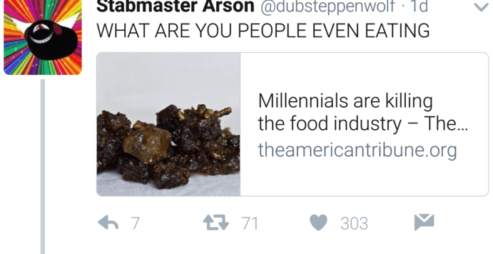 Rock - Stabmaster Arson @dubsteppenwolf - 1d. WHAT ARE YOU PEOPLE EVEN EATING Millennials are killing the food industry The... theamericantribune.org 71 7 303