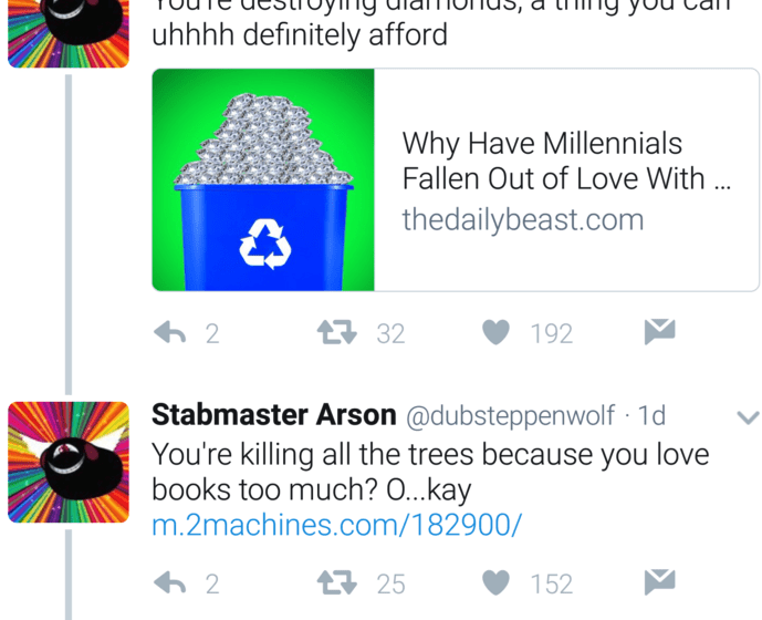 Text - uhhhh definitely afford Why Have Millennials Fallen Out of Love With ... thedailybeast.com 32 2 192 Stabmaster Arson @dubsteppenwolf 1d You're killing all the trees because you love books too much? O...kay m.2machines.com/182900/ 25 2 152