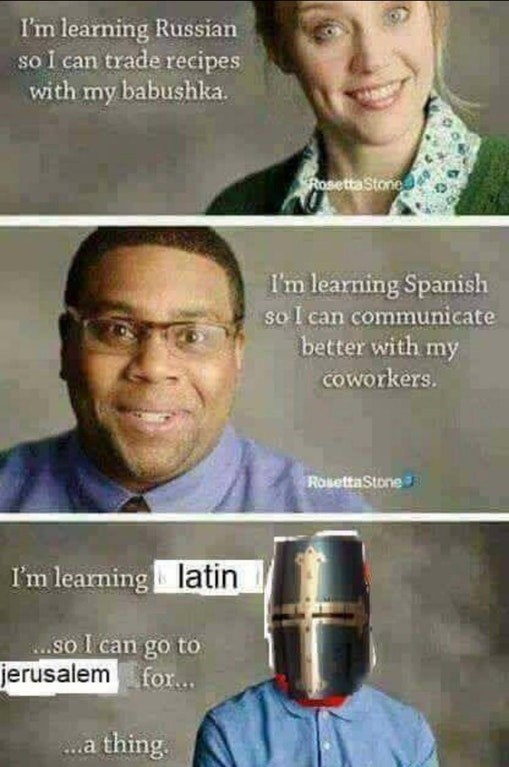 dank meme about learning Latin so you can go on a pilgrimage to Jerusalem