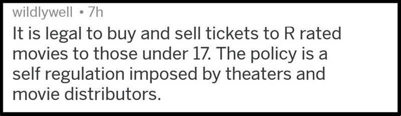 Text - wildlywell 7h It is legal to buy and sell tickets to R rated movies to those under 17. The policy is a self regulation imposed by theaters and movie distributors.